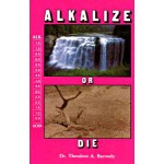 Alkalize or Die - Theodore Baroody (Soft Cover)